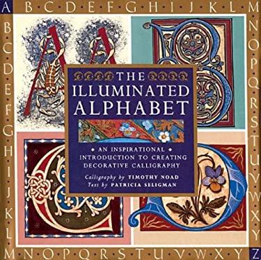 The Illuminated Alphabet: Creating Decorative Calligraphy 9781402717444