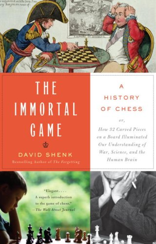 The Immortal Game: A History of Chess or How 32 Carved Pieces on a Board Illuminated Our Understanding of War, Art, Science, and the Huma 9781400034086