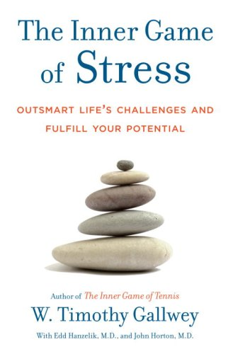 The Inner Game of Stress: Outsmart Life's Challenges and Fulfill Your Potential 9781400067916
