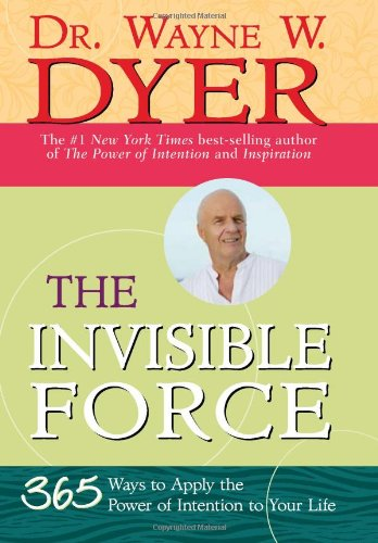 Invisible Force : 365 Ways to Apply the Power of Intention to Your Life