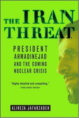 The Iran Threat: President Ahmadinejad and the Coming Nuclear Crisis 9781403976642