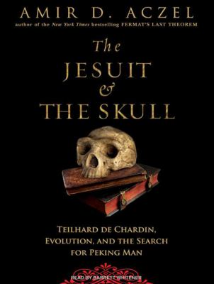 The Jesuit & the Skull: Teilhard de Chardin, Evolution, and the Search for Peking Man 9781400154913
