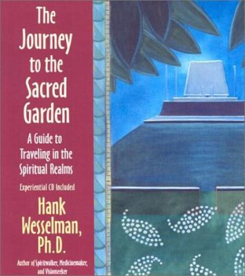 The Journey to the Sacred Garden: A Guide to Traveling in the Spiritual Realms [With Experiential Drumming/Rattling CD] 9781401901110