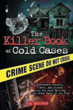 The Killer Book of Cold Cases: Incredible Stories, Facts, and Trivia from the Most Baffling True Crime Cases of All Time 9781402253546