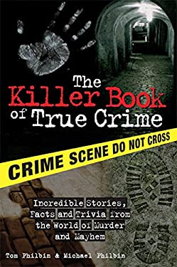 The Killer Book of True Crime: Incredible Stories, Facts and Trivia from the World of Murder and Mayhem 9781402208294