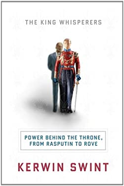 The King Whisperers: Power Behind the Throne, from Rasputin to Rove 9781402772016