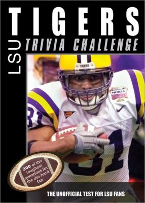 The LSU Tigers Trivia Challenge: The Unofficial Test for LSU Fans 9781402217470