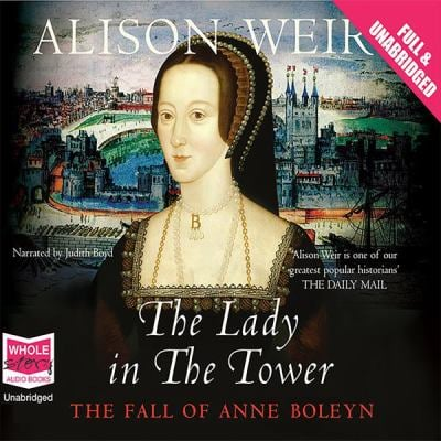 The Lady in the Tower: The Fall of Anne Boleyn 9781407454757