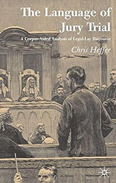 The Language of Jury Trial: A Corpus-Aided Analysis of Legal-Lay Discourse 9781403942470