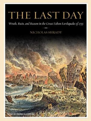 The Last Day: Wrath, Ruin, and Reason in the Great Lisbon Earthquake of 1755 9781400106400