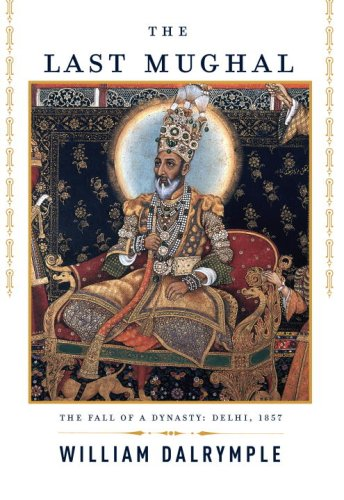 The Last Mughal: The Fall of a Dynasty: Delhi, 1857 9781400043101