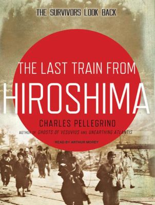 The Last Train from Hiroshima: The Survivors Look Back 9781400165636