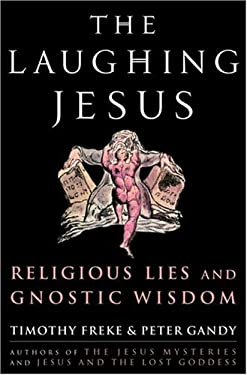 The Laughing Jesus: Religious Lies and Gnostic Wisdom 9781400082780