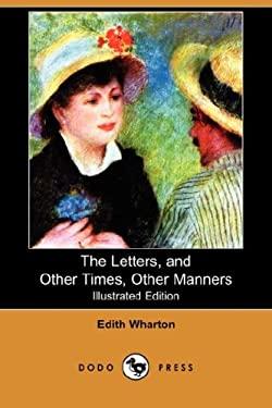 The Letters, and Other Times, Other Manners (Illustrated Edition) (Dodo Press) 9781409900986