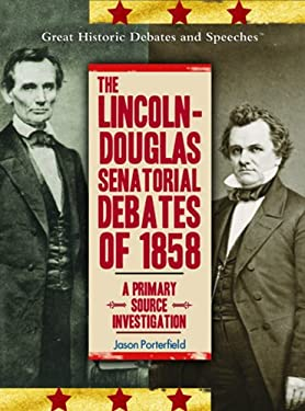 The Lincoln-Douglas Senatorial Debates of 1858: A Primary Source Investigation 9781404201538