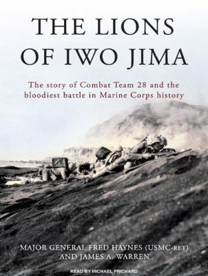 The Lions of Iwo Jima: The Story of Combat Team 28 and the Bloodiest Battle in Marine Corps History 9781400157389