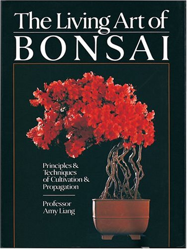 The Living Art of Bonsai: Principles & Techniques of Cultivation & Propagation 9781402719011