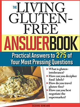 The Living Gluten-Free Answer Book: Practical Answers to 275 of Your Most Pressing Questions 9781402210594