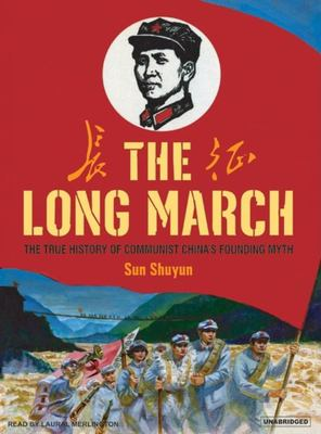 The Long March: The True History of Communist China's Founding Myth 9781400154524