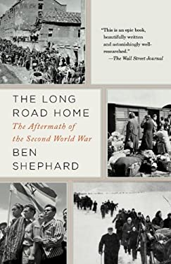 The Long Road Home: The Aftermath of the Second World War 9781400033508