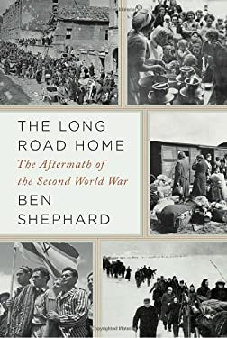 The Long Road Home: The Aftermath of the Second World War 9781400040681