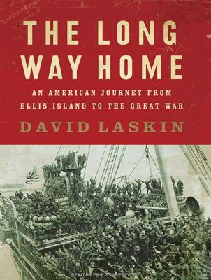 The Long Way Home: An American Journey from Ellis Island to the Great War 9781400144501