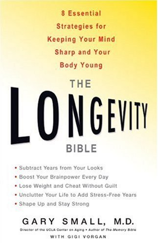 The Longevity Bible: 8 Essential Strategies for Keeping Your Mind Sharp and Your Body Young 9781401308988