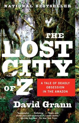 The Lost City of Z: A Tale of Deadly Obsession in the Amazon 9781400078455
