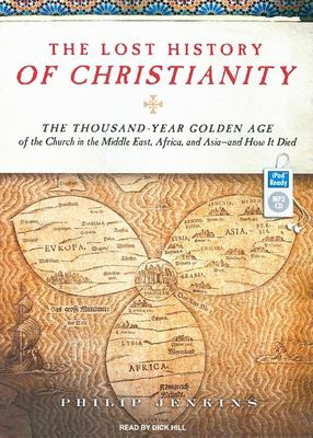 The Lost History of Christianity: The Thousand-Year Golden Age of the Church in the Middle East, Africa, and Asia -- And How It Died 9781400159710