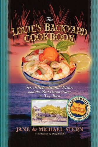 The Louie's Backyard Cookbook: Irrisistible Island Dishes and the Best Ocean View in Key West 9781401605131