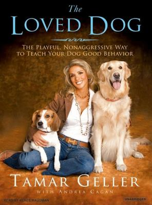 The Loved Dog: The Playful, Nonaggressive Way to Teach Your Dog Good Behavior 9781400154395