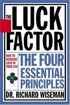 The Luck Factor: Changing Your Luck, Changing Your Life: The Four Essential Principles 9781401359416