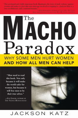 The Macho Paradox: Why Some Men Hurt Women and How All Men Can Help 9781402204012