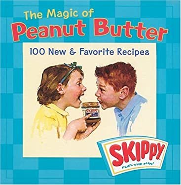The Magic of Peanut Butter: 100 New & Favorite Recipes by Skippy 9781402716010