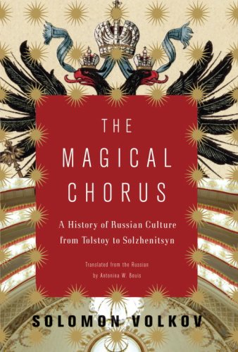 The Magical Chorus: A History of Russian Culture from Tolstoy to Solzhenitsyn 9781400042722