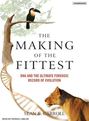 The Making of the Fittest: DNA and the Ultimate Forensic Record of Evolution 9781400153152