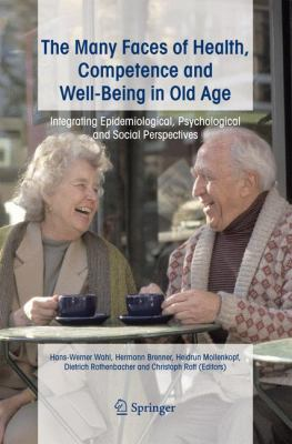 The Many Faces of Health, Competence and Well-Being in Old Age: Integrating Epidemiological, Psychological and Social Perspectives 9781402041372