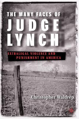 The Many Faces of Judge Lynch: Extralegal Violence and Punishment in America 9781403967114