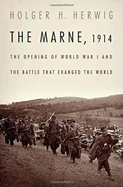 The Marne, 1914: The Opening of World War I and the Battle That Changed the World 9781400066711