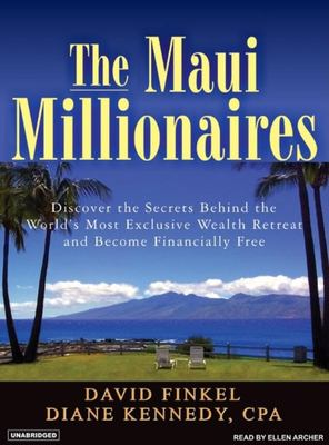 The Maui Millionaires: Discover the Secrets Behind the World's Most Exclusive Wealth Retreat and Become Financially Free 9781400103416