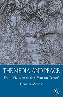 The Media and Peace: From Vietnam to the 'War on Terror' 9781403921802