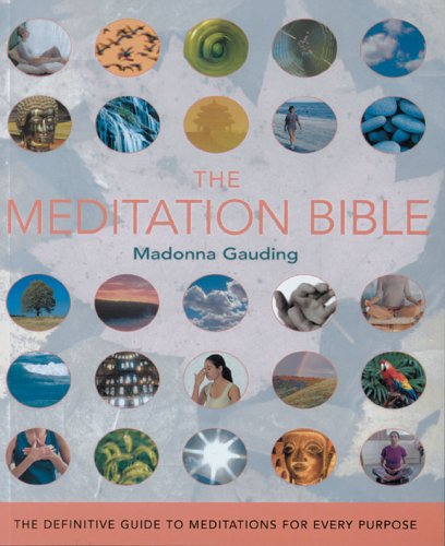 The Meditation Bible: The Definitive Guide to Meditations for Every Purpose 9781402728433