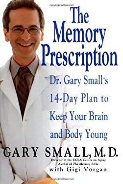The Memory Prescription: Dr. Gary Small's 14-Day Plan to Keep Your Brain and Body Young 9781401300661