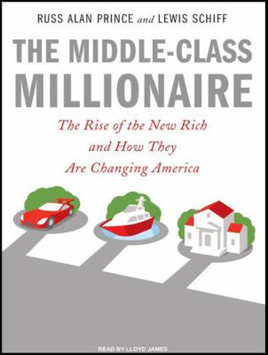 The Middle-Class Millionaire: The Rise of the New Rich and How They Are Changing America 9781400107001