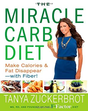 The Miracle Carb Diet: Make Calories and Fat Disappear the F-Factor Way--With Fiber! 9781401324629