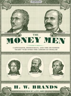 The Money Men: Capitalism, Democracy, and the Hundred Years' War Over the American Dollar 9781400152933
