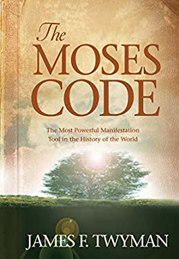 The Moses Code: The Most Powerful Manifestation Tool in the History of the World 9781401917883