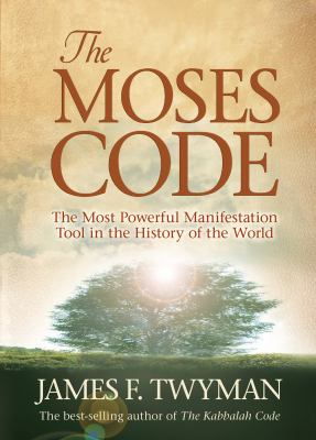 The Moses Code: The Most Powerful Manifestation Tool in the History of the World 9781401917890