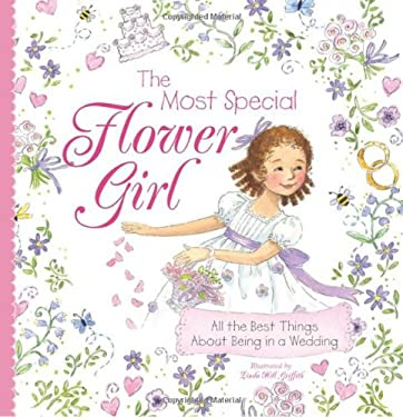 The Most Special Flower Girl: All the Best Things about Being in a Wedding 9781402238178
