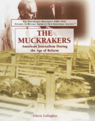 The Muckrakers: American Journalism During the Age of Reform 9781404201972